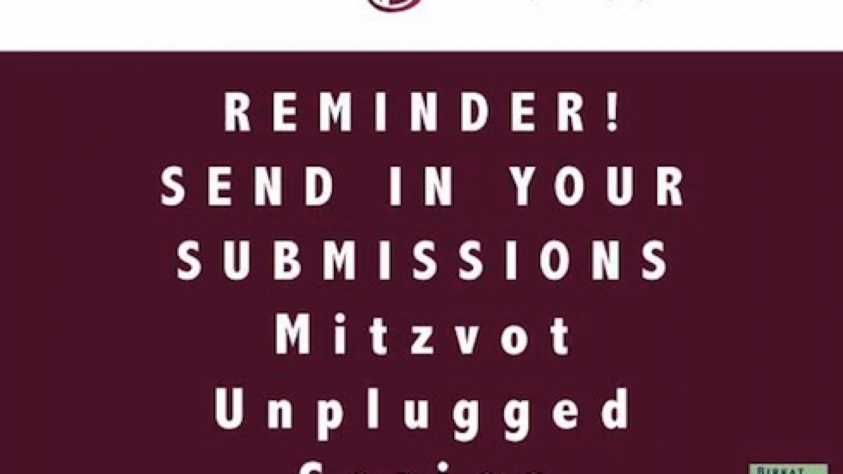 Reminder Mitzvot Unplugged Submissions