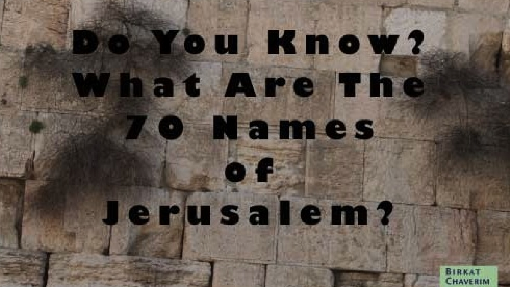 Do you know what the 70 names of jerusalem are?