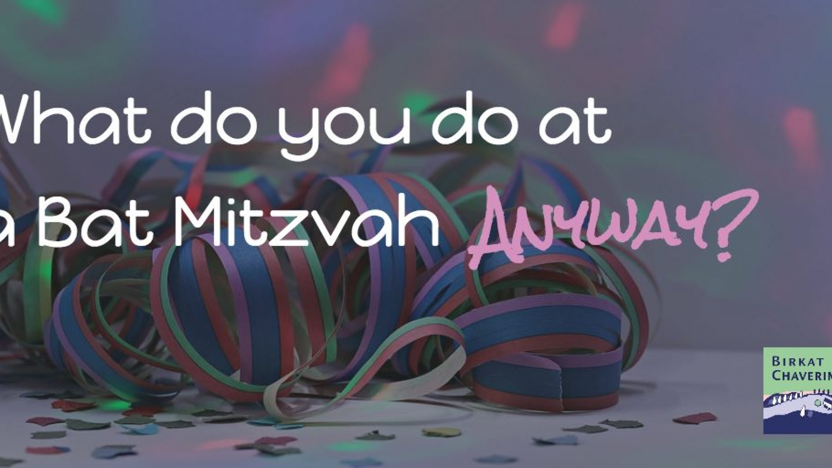 Streamers and confetti picture as a background for text What do you do at a Bat Mitzvah anyway